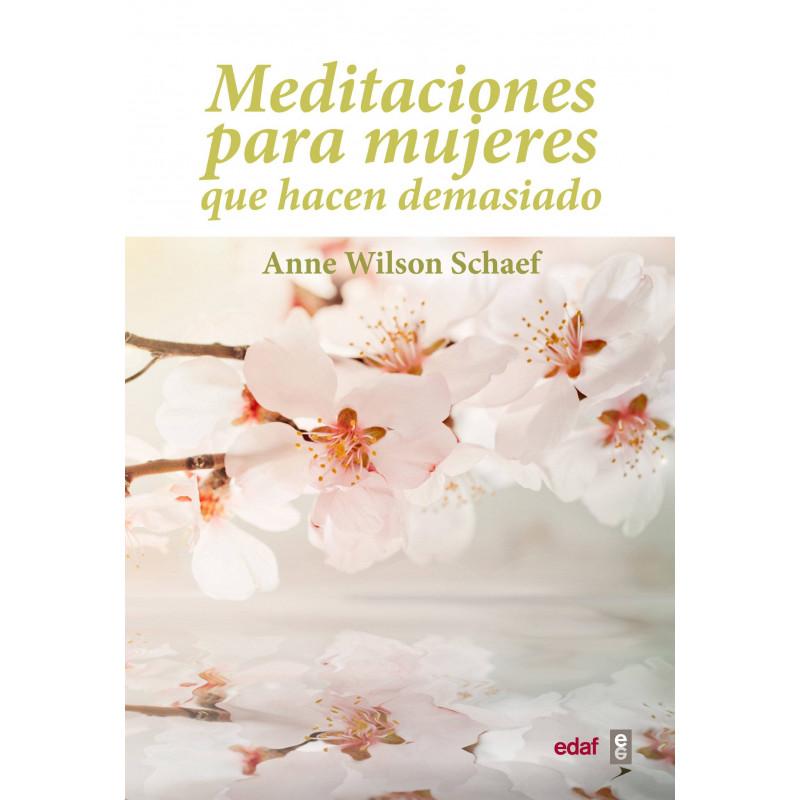 Meditaciones para mujeres que hacen demasiado. Anne Wilson Schaef