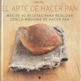 El arte de hacer pan: Más de 40 recetas para realizar con la máquina de hacer pan
