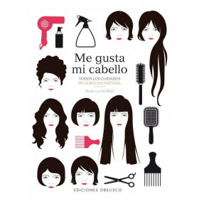 Me gusta mi cabello: Todos los cuidados de la belleza natural